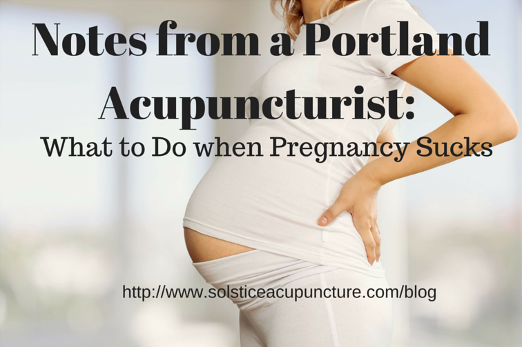 Notes From a Portland Acupuncturist: What to Do when Pregnancy Sucks